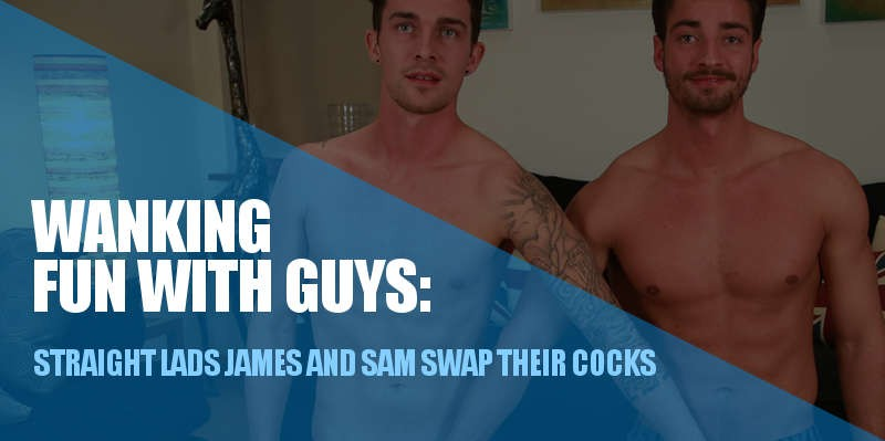 STRAIGHT GUYS JAMES WELBECK AND SAM HANSWORTH FROTT WANK AND SUCK