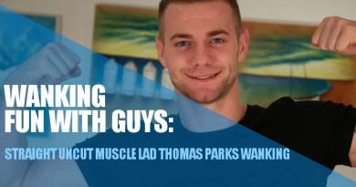 Uncut muscle guy Thomas Parks wanking at english lads