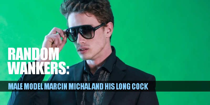 MALE MODEL MARCIN MICHAL AND HIS LONG COCK