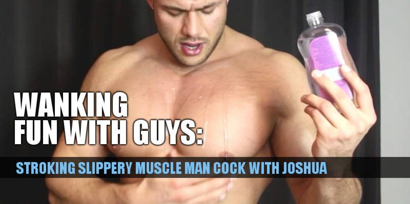 Muscle man jerk off with Joshua Armstrong